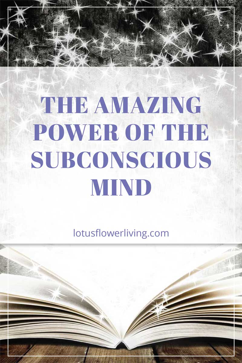 The Amazing Power of the Subconscious Mind by LotusFlowerLiving.com