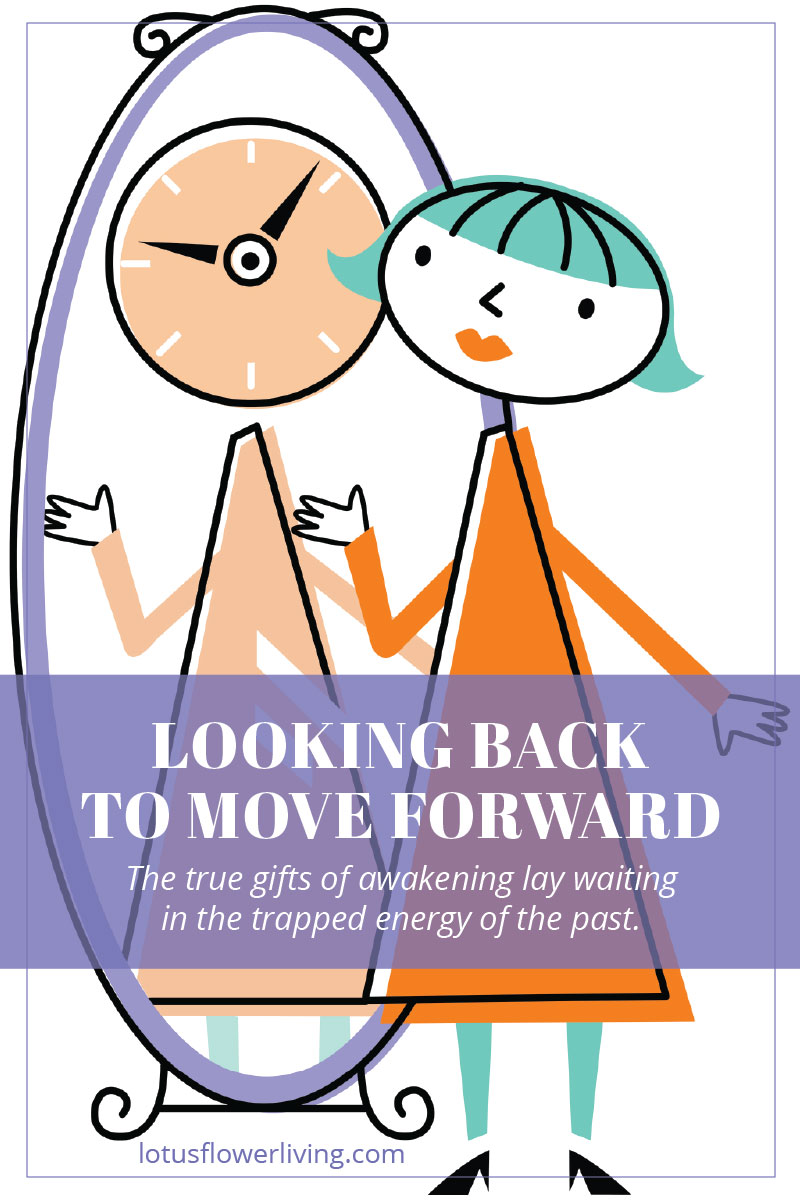 Looking Back to Move Forward by LotusFlowerLiving.com