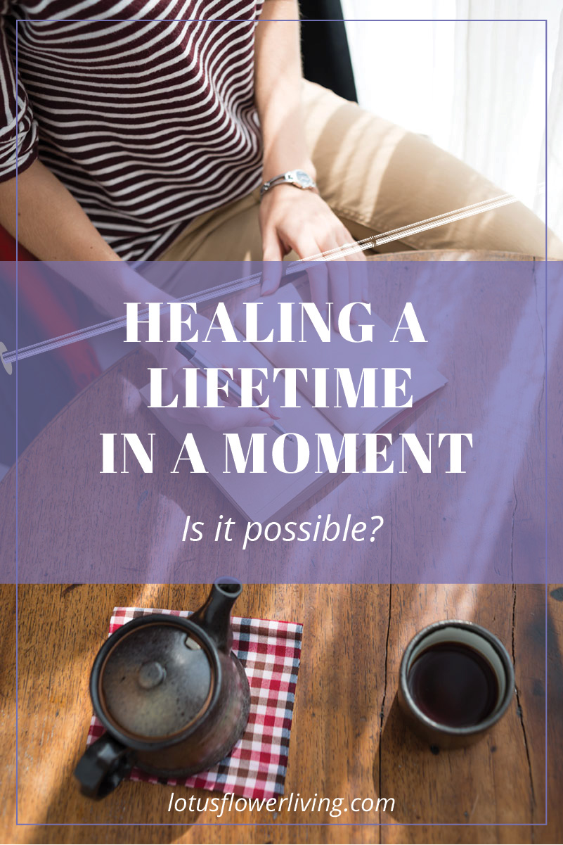 Healing a Lifetime in a Moment by LotusFlowerLiving.com